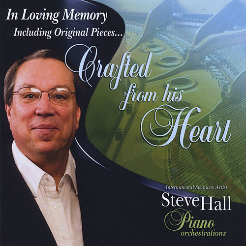 Crafted from His Heart by Steve Hall