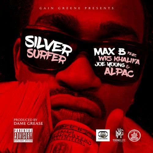 Silver Surfer (feat. Wiz Khalifa, Joe Young & Alpac) - Single by Max B.