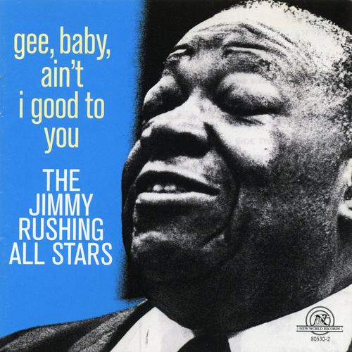 Gee, Baby, Ain't I Good to You [New World] by Jimmy Rushing