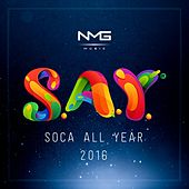 Say (Soca All Year) 2016 by Various Artists