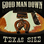 Texas Size by Good Man Down