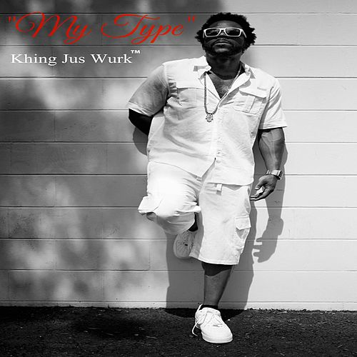 My Type (feat. the Real Piano Boy) by Khing Jus Wurk