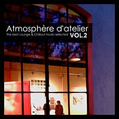 Atmosphère d'Atelier, Vol. 2: The Best Lounge & Chillout Music Selected by Various Artists