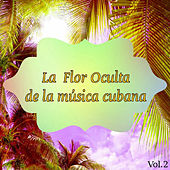 La Flor Oculta de la Música Cubana Vol. 2 by Various Artists