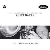 Chet Baker - The Evolution Of An Artist by Chet Baker