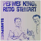 Slow Poke by Pee Wee King