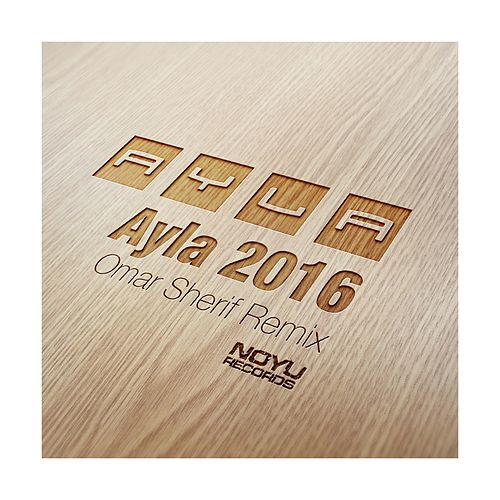 Ayla (Omar Sherif 2016 Remix) by Ayla