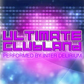 Ultimate Clubland by Inter Delirium