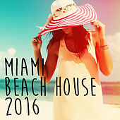 Miami Beach House 2016 by Various Artists