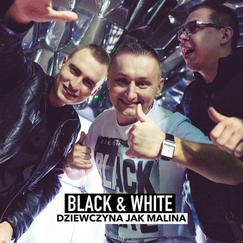 Dziewczyna Jak Malina by Black & White
