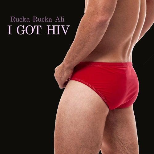 I Got HIV by Rucka Rucka Ali
