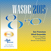 2015 WASBE San Jose, USA: San Francisco Wind Ensemble by Various Artists