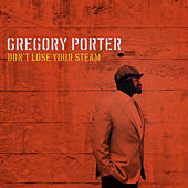Don't Lose Your Steam by Gregory Porter