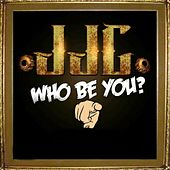 Who Be You by JJC