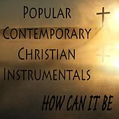 Popular Contemporary Christian Instrumentals: How Can It Be by The O'Neill Brothers Group