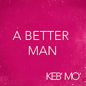 A Better Man by Keb' Mo'