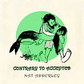 Contrary to Accepted von Nat Adderley