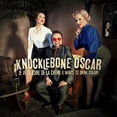 Je Veux Boire De La Crème (I Wants to Drink Cream) by Knucklebone Oscar