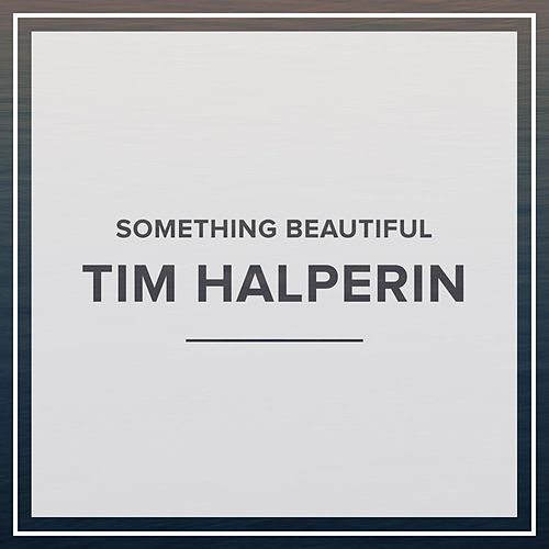 Something Beautiful - EP by Tim Halperin