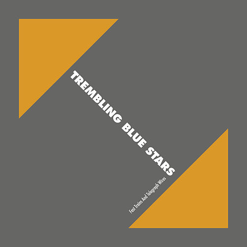 Fast Trains And Telegraph Wires (25th Elefant Anniversary Reissue) by Trembling Blue Stars