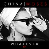 Whatever by China Moses