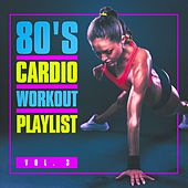 80's Cardio Workout Playlist, Vol. 3 by 80s Pop Stars