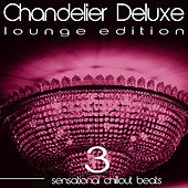 Chandelier Deluxe, Vol. 3 (Sensational Chillout Beats) by Various Artists