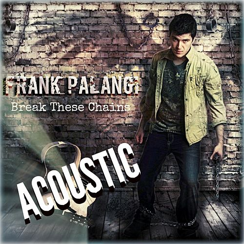 Break These Chains (Acoustic Version) by Frank Palangi