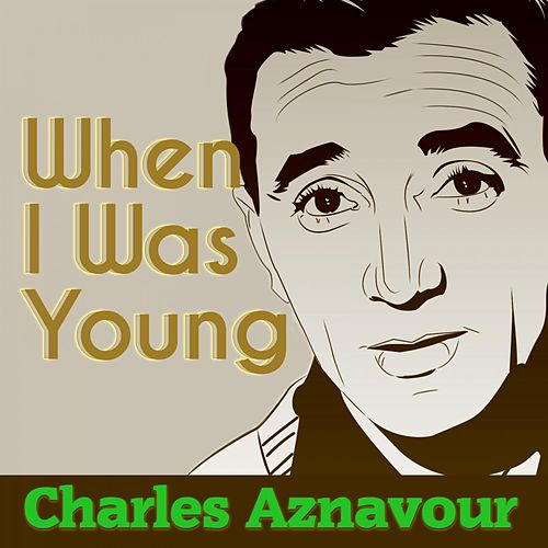 When I Was Young von Charles Aznavour