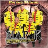 En Tus Manos by La Mar-K De Tierra Caliente