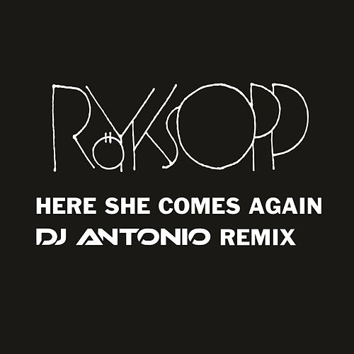 Here She Comes Again (DJ Antonio Remix) von Röyksopp
