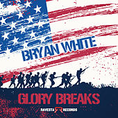 Glory Breaks by Bryan White