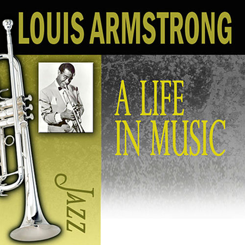 A Life In Music by Louis Armstrong