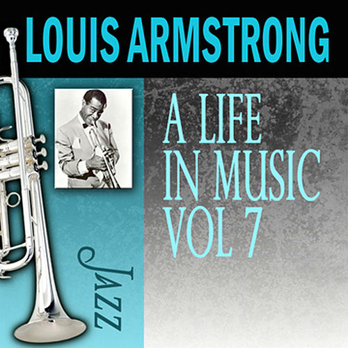 A Life In Music, Vol. 7 by Louis Armstrong