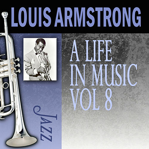 A Life In Music, Vol. 8 by Louis Armstrong