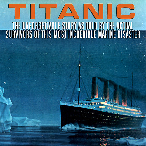 Titanic - The Unforgettable Story As Told By The Actual Survivors von Various Artists