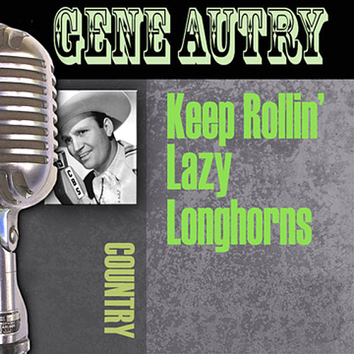 Keep Rollin' Lazy Longhorns by Gene Autry