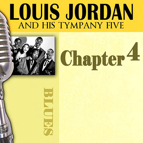 Louis Jordan & His Tympany Five - Chapter 4 by Louis Jordan