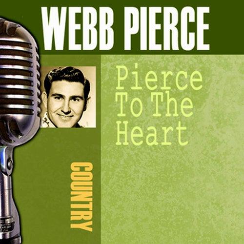 Pierce To The Heart by Webb Pierce
