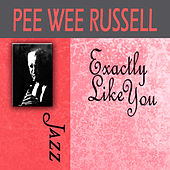 Exactly Like You by Pee Wee Russell