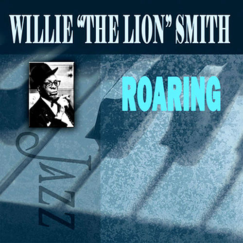 Roaring by Willie 'The Lion' Smith