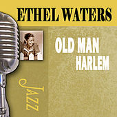 Old Man Harlem by Ethel Waters