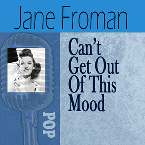 Can't Get Out Of This Mood by Jane Froman