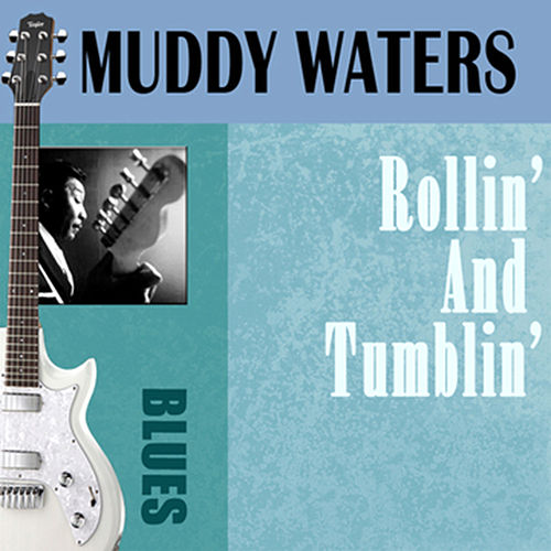 Rollin' And Tumblin' by Muddy Waters
