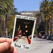 Bad Too by Final Last Words