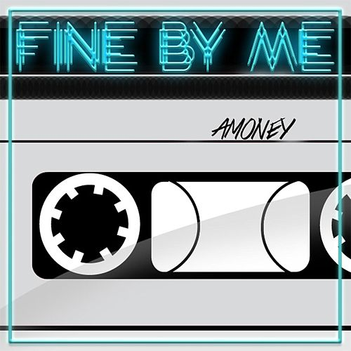 Fine by Me by A-money