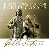 Bach Cello Suites 1-6 by Pablo Casals