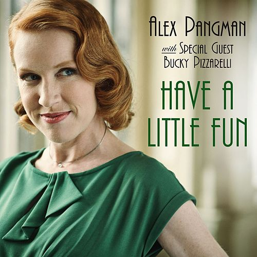 Have a Little Fun (with Bucky Pizzarelli) by Alex Pangman