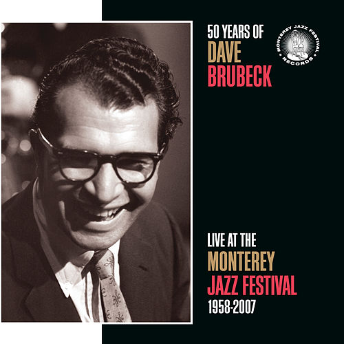 50 Years Of Dave Brubeck Live At The Monterey Jazz Festival 1958-2007 by Dave Brubeck