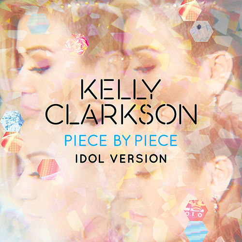 Piece By Piece (Idol Version) by Kelly Clarkson